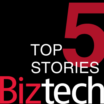 BizTech's Top Five Stories of the Week (05/11-05/18)